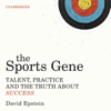 David Epstein - The Sports Gene: Talent, Practice and the Truth About Success (Unabridged) artwork
