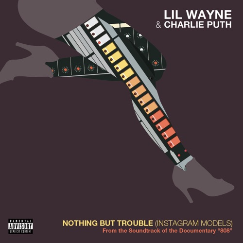 Lil Wayne & Charlie Puth - Nothing But Trouble (Instagram Models) - Single