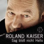 Sag bloß nicht Hello - EP - Roland Kaiser - Roland Kaiser