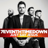 Just Say Jesus - 7eventh Time Down