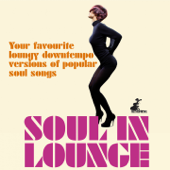 Soul in Lounge (Your Favourite Loungy Downtempo Versions of Popular Soul Songs)