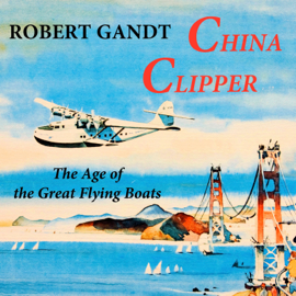 China Clipper: The Age of the Great Flying Boats (Unabridged) audiobook
