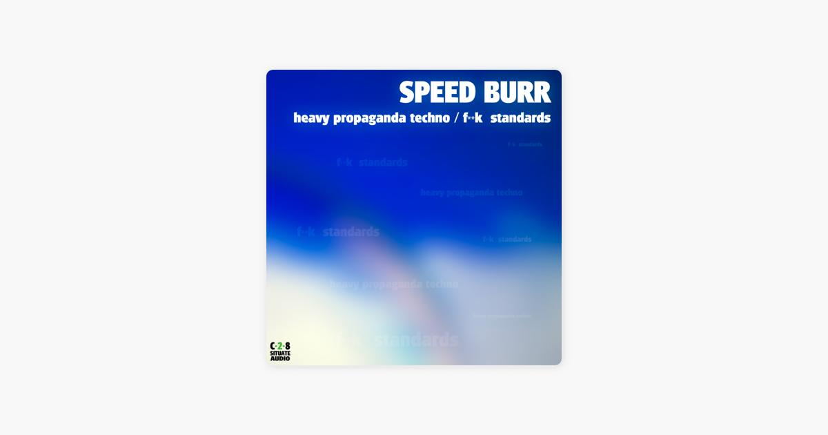 Heavy Propaganda Techno / F++k Standards - Single by Speed Burr