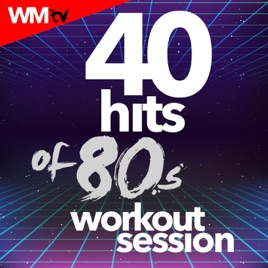 40 Hits Of 80s Workout Session (Unmixed Compilation for Fitness & Workout  128 - 160 BPM) by Workout Music TV