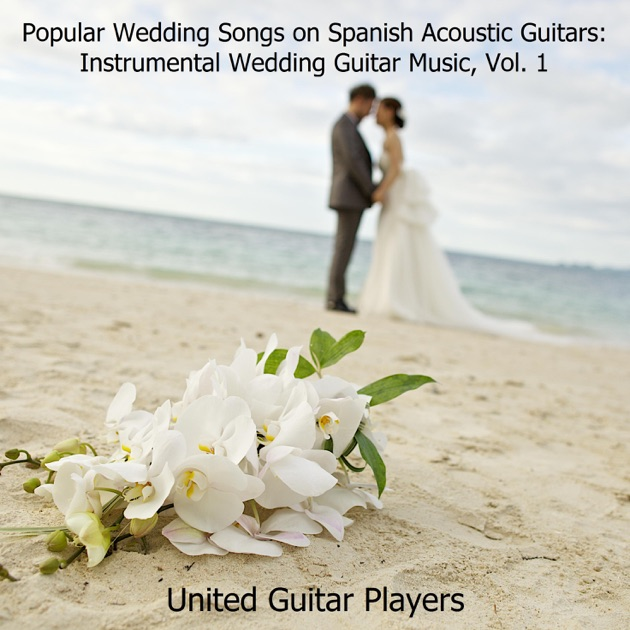 Popular Wedding Songs On Spanish Acoustic Guitars Instrumental Wedding Guitar Music Vol 1 By