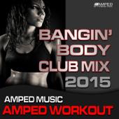 Bangin Body Club Mix 2015 (Amped Workout @ 135bpm)