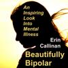 Beautifully Bipolar: An Inspiring Look into Mental Illness (Unabridged) - Erin Callinan