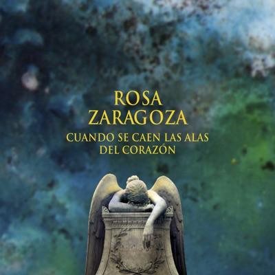 Cuando Se Caen las Alas del Corazón - Rosa Zaragoza