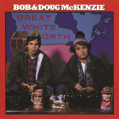 Great White North-Bob & Doug McKenzie