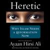 Heretic (Unabridged) - Ayaan Hirsi Ali
