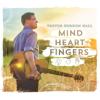 Mind Heart Fingers - Trevor Gordon Hall