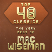 Top 40 Classics - The Very Best of Mac Wiseman