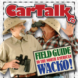 Car Talk Field Guide to the North American Wacko audiobook