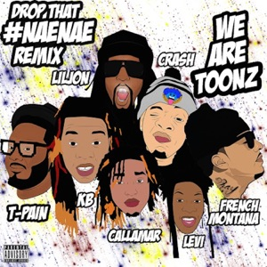 Drop That #NaeNae (feat. T-Pain, Lil Jon, & French Montana) (Remix) - Single Mp3 Download
