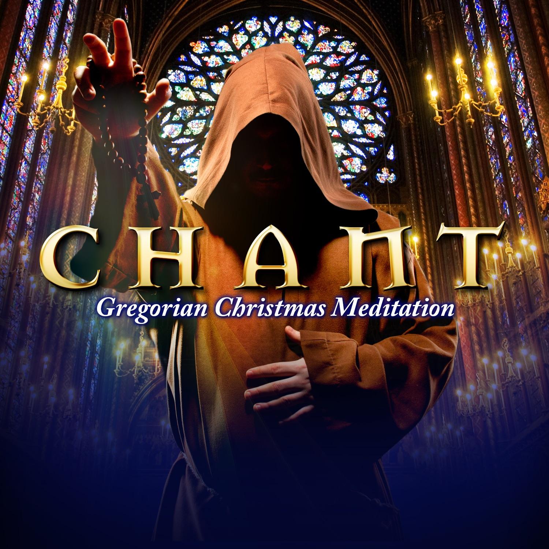Chant: Gregorian Christmas Meditation