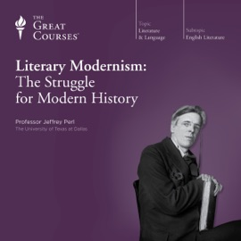 Literary Modernism: The Struggle for Modern History - The Great Courses & Jeffrey Perl mp3 listen download