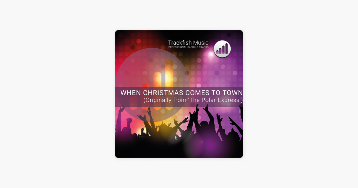 The Polar Express When Christmas Comes To Town.When Christmas Comes To Town From The Polar Express Karaoke Version Single By Trackfish Music
