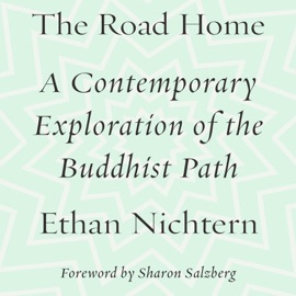 The Road Home: A Contemporary Exploration of the Buddhist Path (Unabridged) - Ethan Nichtern mp3 listen download