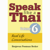 Speak Like a Thai, Vol. 6 - Real Life Conversations