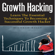 Mildred Kelly - Growth Hacking: Learn the Essential Techniques to Becoming a Successful Growth Hacker (Unabridged)