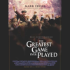 Mark Frost - The Greatest Game Ever Played: Harry Vardon, Francis Ouimet, and the Birth of Modern Golf (Unabridged) portada