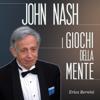 John Nash: I giochi della mente - Erica Bernini