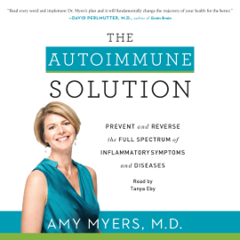 The Autoimmune Solution: Prevent and Reverse the Full Spectrum of Inflammatory Symptoms and Diseases (Unabridged) audiobook