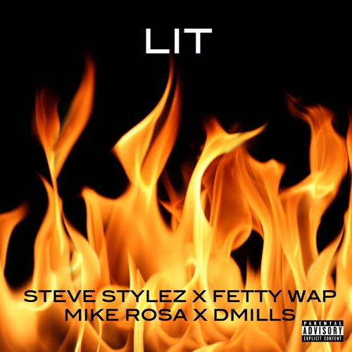 Steve Stylez - Lit (feat. Fetty Wap, Mike Rosa & D Mills) - Single