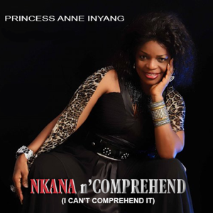Princess Anne Inyang - Nkana N'Comprehend