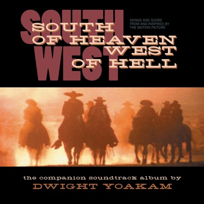 South of Heaven, West of Hell (Songs and Score from and Inspired by the Motion Picture) - Dwight Yoakam