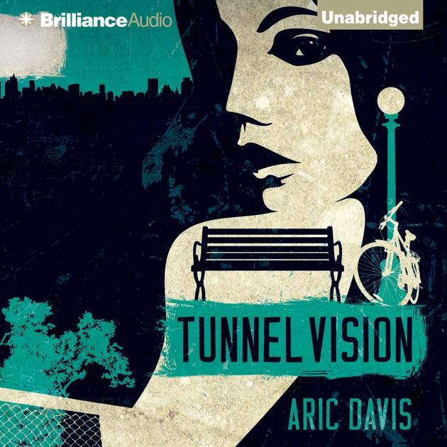 Tunnel Vision Unabridged By Aric Davis On Itunes