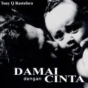 Damai Dengan Cinta - Tony Q Rastafara - Tony Q Rastafara