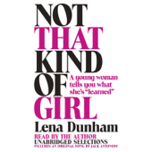 Not That Kind of Girl: A Young Woman Tells You What She's 'Learned' (Unabridged)