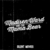 Madisen Ward and The Mama Bear - Silent Movies