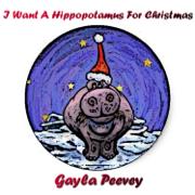I Want a Hippotamus for Christmas - Gayle Peevey - Gayle Peevey