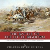 The Battle of the Little Bighorn: The History and Controversy of Custer's Last Stand (Unabridged)