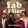 Fuori Stagione - EP, Fab E I Fiori