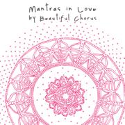 Mantras in Love - Beautiful Chorus - Beautiful Chorus