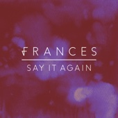 Say It Again - Frances