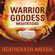 HeatherAsh Amara - Warrior Goddess Meditations: Ten Guided Practices for Claiming Your Authentic Wisdom and Power