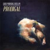 Good Morning Bedlam - Prodigal