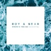 Where'd You Go (Acoustic Version) - Single, Boy & Bear