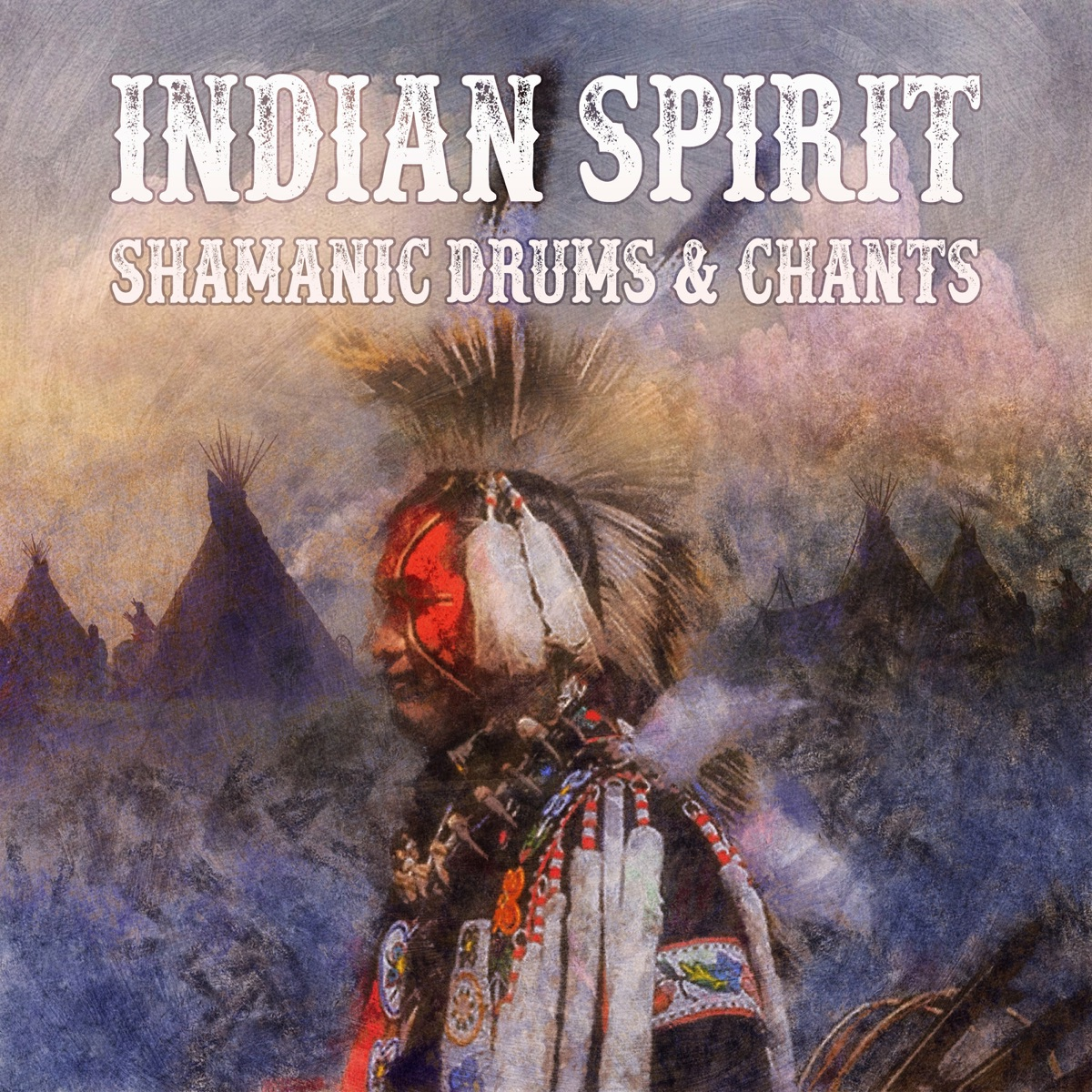 Indian Spirit: Shamanic Drums & Chants – Native American Tribal