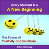 Every Moment Is a New Beginning: The Power of Positivity and Gratitude: Secrets to Happiness, Book 1 (Unabridged)
