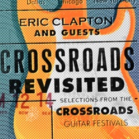 Crossroads Revisited Selections From the Crossroads Guitar Festivals (Live) [Remastered]