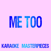 Me Too (Originally Performed by Meghan Trainor) [Karaoke Version]