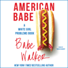 Babe Walker - American Babe: A White Girl Problems Book (Unabridged)  artwork