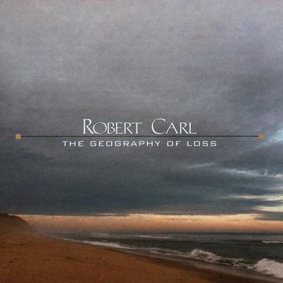 Robert Carl: The Geography of Loss - Various Artists, Hartt Symphony Orchestra, Khorikos, Christopher Zimmerman, Matthew Aubin & Jesse Mark Peckham album
