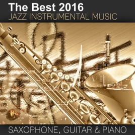 The Best 2016 Jazz Instrumental Music: Sexy Saxophone, Acoustic Guitar and  Smooth Jazz Piano, Buddha Lounge Relaxation, Bar Background Music, Spanish