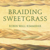 Robin Wall Kimmerer - Braiding Sweetgrass: Indigenous Wisdom, Scientific Knowledge and the Teachings of Plants (Unabridged) artwork